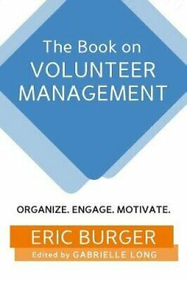 The Book on Volunteer Management Organize. Engage. Motivate. 9781720159186