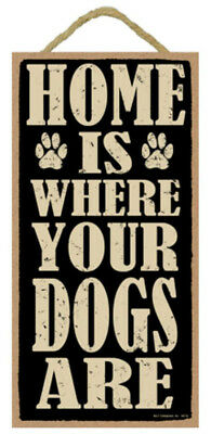 """Home is Where Your Dogs Are Sign Plaque 5"""" x 10"""""""