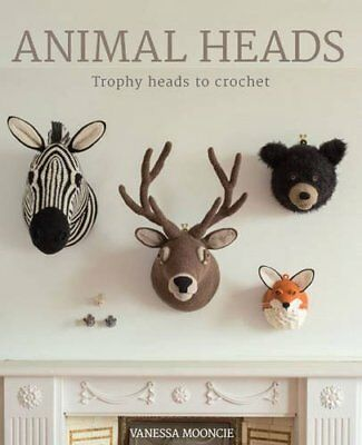 Animal Heads By Vanessa Mooncie Trophy Heads to Crochet  paperback NEW