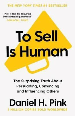 Daniel H. Pink Surprising Truth About Persuading Convince To Sell is Human NEW