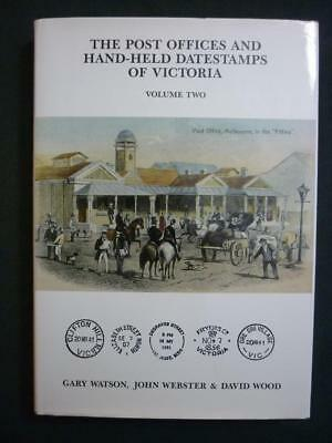 THE POST OFFICES & HAND-HELD DATESTAMPS OF VICTORIA VOL 2 by WATSON WEBSTER WOOD