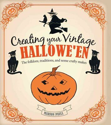 Creating Your Vintage Hallowe'en The Folklore, Traditions, and ... 9781782491439