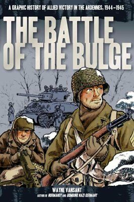 The Battle of the Bulge A Graphic History of Allied Victory in ... 9780760346228