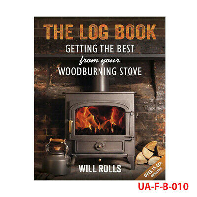 Will Rolls The Log Book Getting The Best From Your Woodburning Stove PB NEW