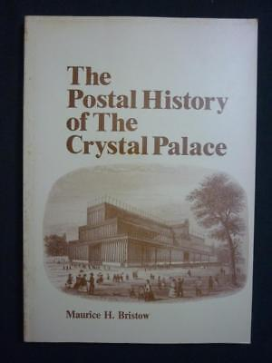 THE POSTAL HISTORY OF THE CRYSTAL PALACE by MAURICE H BRISTOW