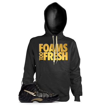 0aab2ea3ab02a New FOAMS TOO FRESH Hoodie T Shirt for Nike Foamposite Pro Black Metallic  Gold