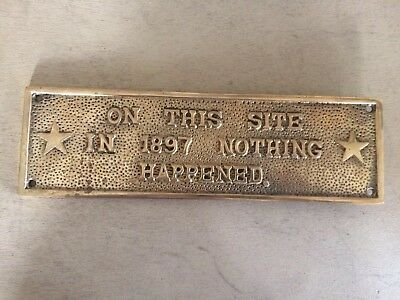 """PLAQUE/SIGN """"On This Site in 1897 Nothing Happened"""" HEAVY SOLID BRASS"""