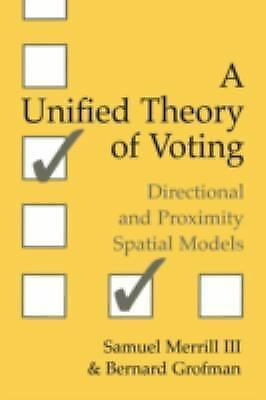 A Unified Theory of Voting: Directional and Proximity Spatial Models, Grofman, B