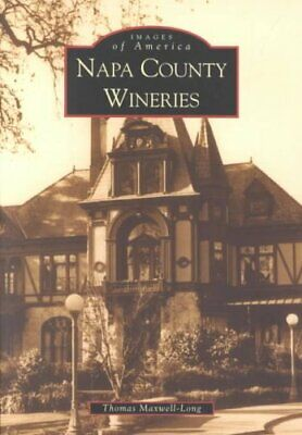 Napa County Wineries by Thomas Maxwell-Long 9780738520575 (Paperback, 2002)