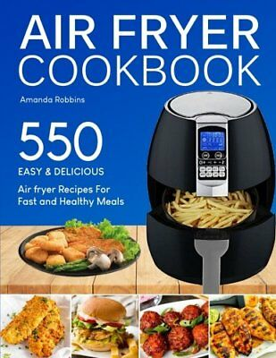 Air fryer Cook book 550Easy Delicious Recipes Fast Healthy Meals Nutrition Facts
