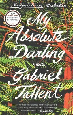 My Absolute Darling A Novel by Gabriel Tallent 9780525536710 (Paperback, 2018)