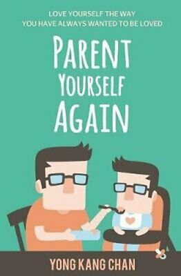 Parent Yourself Again Love Yourself the Way You Have Always Wan... 9789811181597