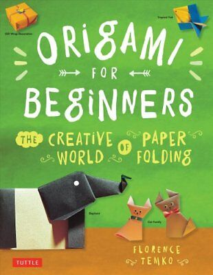 Origami for Beginners The Creative World of Paperfolding 9780804833134