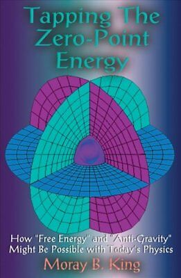 Tapping the Zero Point Energy Free Energy in Today's Physics 9781931882002