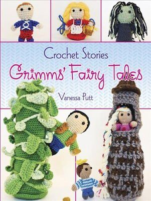Crochet Stories: Grimm's Fairy Tales by Vanessa Putt 9780486794617