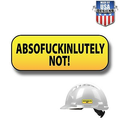 Absolutely Not funny fun Hard Hat Stickers HardHat Sticker & Decals Helmet 10022