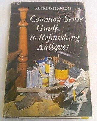 Common-Sense Guide to Refinishing Antiques by Alfred Higgins 1968 hardcover