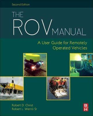 The ROV Manual A User Guide for Remotely Operated Vehicles 9780080982885