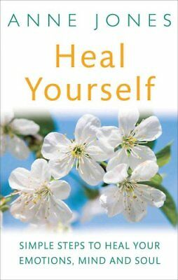 Heal Yourself: Simple Steps to Heal Your Emotions, Mind & Soul by Anne Jones...