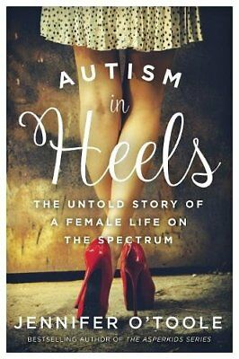 NEW Autism in Heels: The Untold Story of a Female Life on the Spectrum