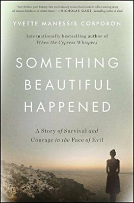 Something Beautiful Happened: A Story of Survival and Courage in the Face of Evi