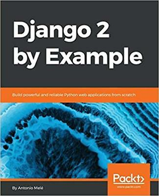 Django 2 by Example: Build powerful and reliable Python web applications