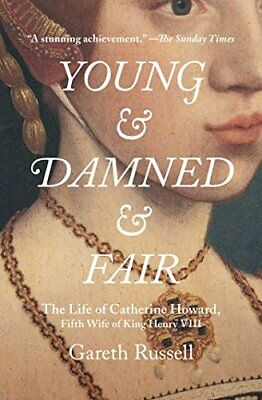 Young and Damned and Fair: The Life of Catherine Howard, Fifth Wife of King Henr