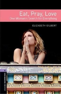 Oxford Bookworms Library: Level 4:: Eat Pray Love by Elizabeth Gilbert (author)