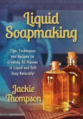Liquid Soapmaking Tips, Techniques and Recipes for Creating All... 9780990311508