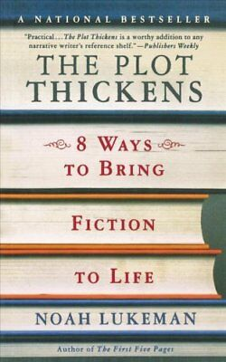 The Plot Thickens 8 Ways to Bring Fiction to Life by Noah Lukeman 9780312309282