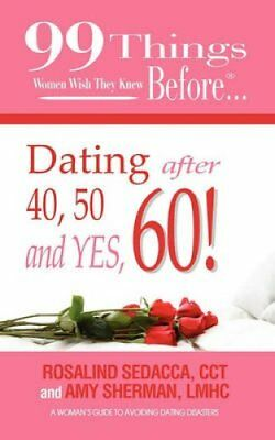 99 Things Women Wish They Knew Before Dating After 40, 50, & Yes, 60! by CCT...