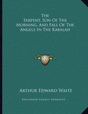 The Serpent, Son of the Morning, and Fall of the Angels in the ... 9781163067970