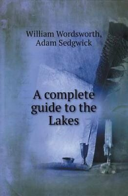 A Complete Guide to the Lakes by William Wordsworth 9785518417489
