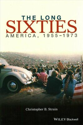 The Long Sixties America, 1955 - 1973 by Christopher B. Strain 9780470673638
