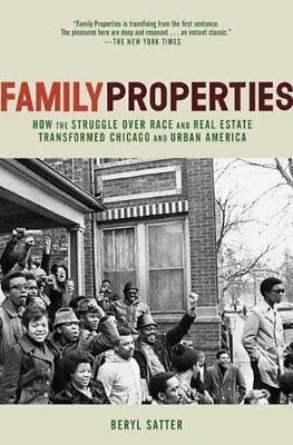 Family Properties: How the Struggle Over Race and Real Estate Transformed Chicag