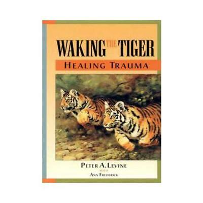 Waking The Tiger Healing Trauma The Innate Capacity To Transfo