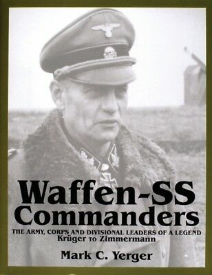 Waffen SS Commanders: The Army Corps and Divisional Leaders of a Le...