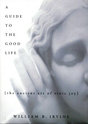 A Guide to the Good Life: The Ancient Art of Stoic Joy (Hardcover)