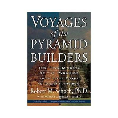 Voyages of the Pyramid Builders by Robert M Schoch, Robert Aquinas McNally