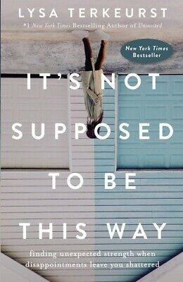 It's Not Supposed to Be This Way: Finding..by Lysa TerKeurst HARDCOVER, BRAND...