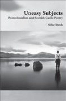 Uneasy Subjects Postcolonialism and Scottish Gaelic Poetry 9789042033580