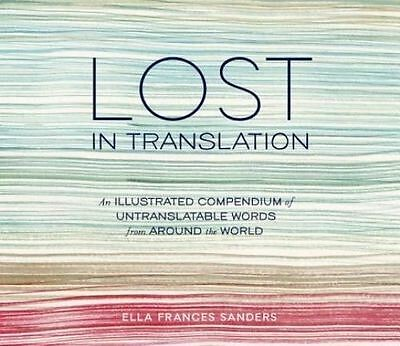 Lost in Translation: An Illustrated Compendium of Untranslatable Words from...