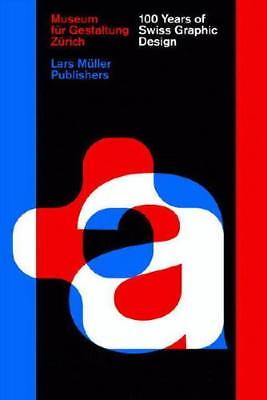 100 Years of Swiss Graphic Design by Christian Brandle (author), Karin Gimmi ...