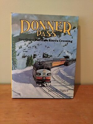 Donner Pass: Southern Pacific' Sierra Crossing by Signor - New H/C SP Book