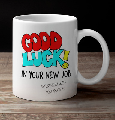 good luck in your new job funny we never liked you 11 oz ceramic mug or coaster