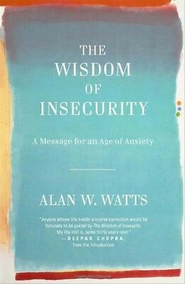 The Wisdom of Insecurity: A Message for an Age of Anxiety (Vintage) - Alan W. Wa