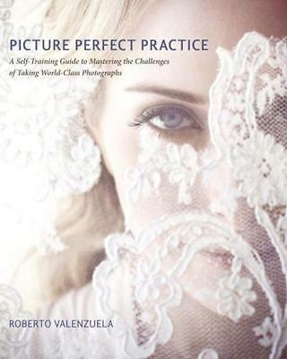 Picture Perfect Practice by Roberto Valenzuela