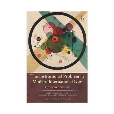The Institutional Problem in Modern International Law by Dr Richard Collins (...