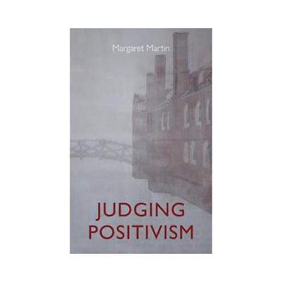 Judging Positivism by Margaret Martin (author)