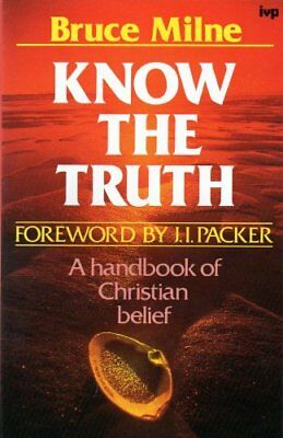 Know the Truth: A Handbook of Christian Belief By BRUCE MILNE. 9780851107073